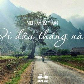 Việt Nam 12 tháng nên đi đâu tháng nào? (Phần 2)