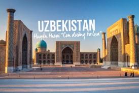 Du Lịch Uzbekistan – Địa điểm du lịch Hồi Giáo kì thú