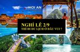 Nên du lịch ở đâu tại Việt Nam vào kỳ nghỉ 2/9 này ?